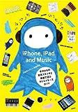 iPhone, iPad and Music ~手のひらの音楽スタジオと楽器で遊ぶクリエイターズガイド (コノマド)