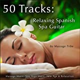 50 Tracks: Relaxing Spanish Spa Guitar (Massage Music, Spa, Yoga Music, New Age & Relaxation)