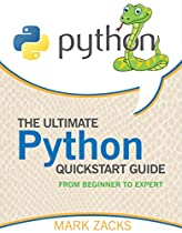 Python:the Ultimate Python Quickstart Guide - From Beginner To Expert (hands On Projects, Machine Learning, Learn Coding Fast, Learning Code, Database)