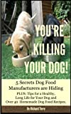 img - for YOU'RE KILLING YOUR DOG!: 5 Secrets Dog Food Manufacturers are Hiding Plus: Over 40 Dog Food Recipes and Tips for a Long Life for Your Dog book / textbook / text book