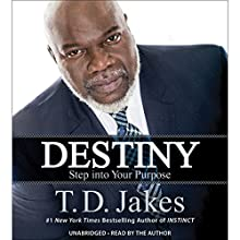 Destiny: Step into Your Purpose (       UNABRIDGED) by T. D. Jakes Narrated by T. D. Jakes