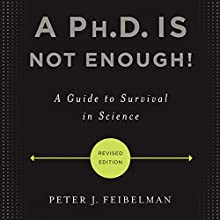 A Ph.D. Is Not Enough!: A Guide to Survival in Science Audiobook by Peter J. Feibelman Narrated by Peter J. Feibelman