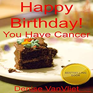 Happy Birthday! You Have Cancer Audiobook