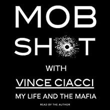 Mobshot: My Life and the Mafia Audiobook by Vince Ciacci Narrated by Vince Ciacci