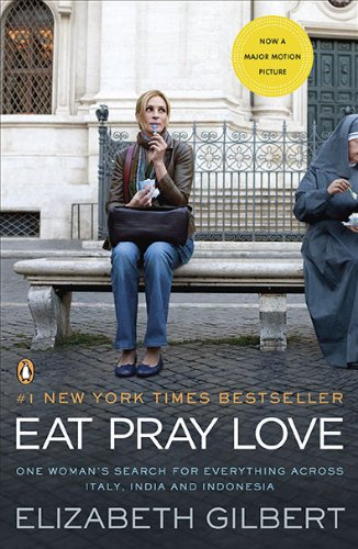 Eat, Pray, Love: One Woman's Search for Everything Across Italy, India and Indonesia