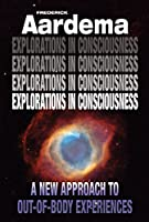 Explorations in Consciousness: A New Approach to Out-of-Body Experiences (English Edition)