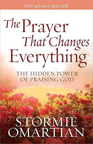 The Prayer That Changes Everything®: The Hidden Power of Praising God