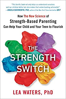 Book Cover: The Strength Switch: How The New Science of Strength-Based Parenting Can Help Your Child and Your Teen to Flourish