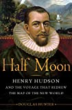 Half Moon: Henry Hudson and the Voyage That Redrew the Map of the New World