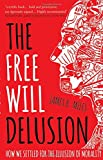 The Free Will Delusion: How We Settled for the Illusion of Morality