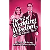 The A-Z of Wedding Wisdom: Expert advice on planning your weddingby Susan St Maur