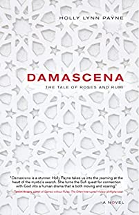 (FREE on 12/17) Damascena: The Tale Of Roses And Rumi by Holly Lynn Payne - http://eBooksHabit.com