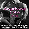 Anything Like Me: B&S Series (Volume 3) (       UNABRIDGED) by Kimberly Knight Narrated by Maria Hunter Welles