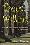 img - for Trees Walking: A Guide to Truly Loving and Forgiving Others ... and Ourselves book / textbook / text book