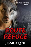 Route Refuge- Callaway Wolves Series Book 1 [Kindle Edition]