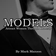 Models: Attract Women Through Honesty (       UNABRIDGED) by Mark Manson Narrated by Mark Manson
