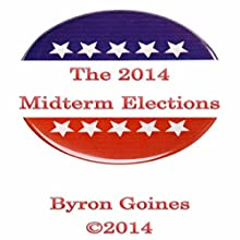 The 2014 Midterm Elections (       UNABRIDGED) by Byron Goines Narrated by Byron Goines