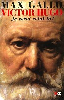 Victor Hugo : [2] : je serai celui-là, Gallo, Max
