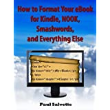 How to Format Your eBook for Kindle, NOOK, Smashwords, and Everything Else