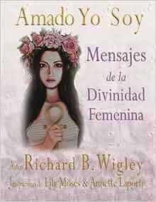 Amado Yo Soy: Mensajes de la Divinidad Femenina (Volume 1) (Spanish