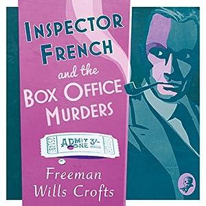 Inspector French and the Box Office Murders: Inspector French Mystery, Book 5 Hörbuch von Freeman Wills Crofts Gesprochen von: Phil Fox