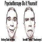 Psychotherapy: Do It Yourself Hörbuch von Jeffrey Dale Jeschke Gesprochen von: Jerrold ''Dutch'' Vanderwyst