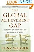 The Global Achievement Gap: Why Even Our Best Schools Don't Teach the New Survival Skills Our Children Need--and What We Can Do