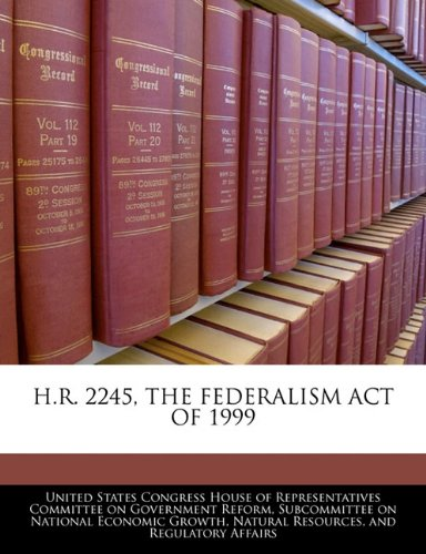 H.R. 2245, THE FEDERALISM ACT OF 1999
