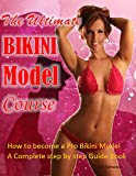 the best Bikini Model program: how to be a Pro Bikini Model. The whole step-by-step guide-book. All-in-one Bikini Model plan that features fitness,diet ,cookbook,workout,beauty ideas.