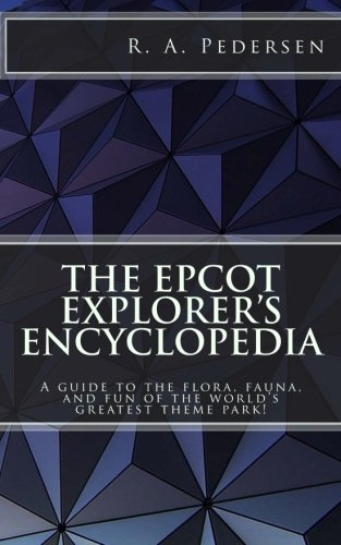The Epcot Explorer's Encyclopedia: A guide to the flora, fauna, and fun of the world's greatest theme park!
