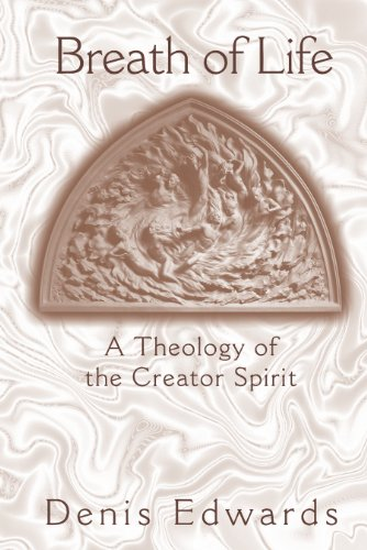 Denis Edwards - Breath of Life: A Theology of the Creator Spirit