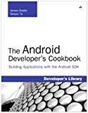 The Android Developer's Cookbook: Building Applications with the Android SDK: Building Applications with the Android SDK (Developer's Library) (0321741234) by Steele, James