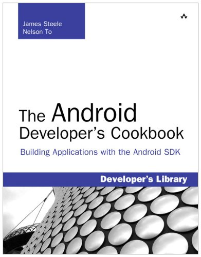 The Android Developer's Cookbook: Building Applications...