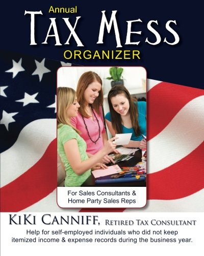Annual Tax Mess Organizer For Sales Consultants & Home Party Sales Reps: Help for self-employed individuals who did not keep itemized income & expense records during the business year. (Annual Taxes)