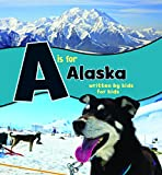A is for Alaska: Written by Kids for Kids (See-My-State Alphabet)