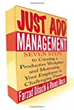 img - for Just Add Management: Seven Steps to Creating a Productive Workplace, Motivated Employees and a Healthy Bottom Line by Farzad Dibachi (2002-12-01) book / textbook / text book