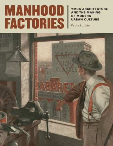 Manhood Factories: YMCA Architecture and the Making of Modern Urban Culture (Architecture, Landscape and Amer Culture) by Paula Lupkin (2010-03-18)