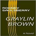 Graylin Brown Hörbuch von Rodney Saulsberry Gesprochen von: Rodney Saulsberry