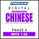Chinese (Mandarin) Phase 4, Units 1-30: Learn to Speak and Understand Chinese (Mandarin) with Pimsleur Language Programs  by Pimsleur Narrated by Pimsleur