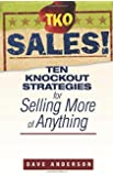 TKO Sales!: Ten Knockout Strategies for Selling More of Anything