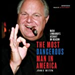 The Most Dangerous Man in America: Rush Limbaugh's Assault on Reason | John K. Wilson