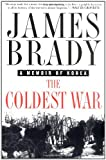The Coldest War: A Memoir of Korea (0312265115) by Brady, James