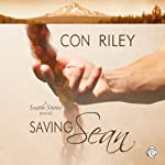 Saving Sean: Seattle Stories, Book 2 (       UNABRIDGED) by Con Riley Narrated by JP Handler