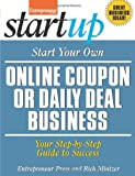 Start Your Own Online Coupon or Daily Deal Business: Your Step-By-Step Guide to Success (StartUp Series)