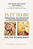 IS IT TO BE: Terminal Alienation or Transformation for the Human Race?