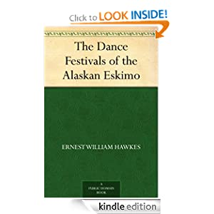The Dance Festivals of the Alaskan Eskimo Ernest William Hawkes