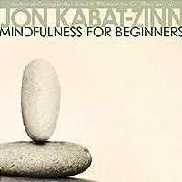 Mindfulness for Beginners Rede von Jon Kabat-Zinn Gesprochen von: Jon Kabat-Zinn
