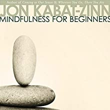 Mindfulness for Beginners Speech by Jon Kabat-Zinn Narrated by Jon Kabat-Zinn