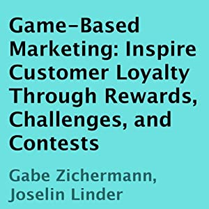 Game-Based Marketing: Inspire Customer Loyalty Through Rewards, Challenges, and Contests | [Gabe Zichermann, Joselin Linder]