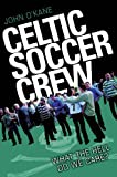 Celtic Soccer Crew: What the Hell Do We Care?